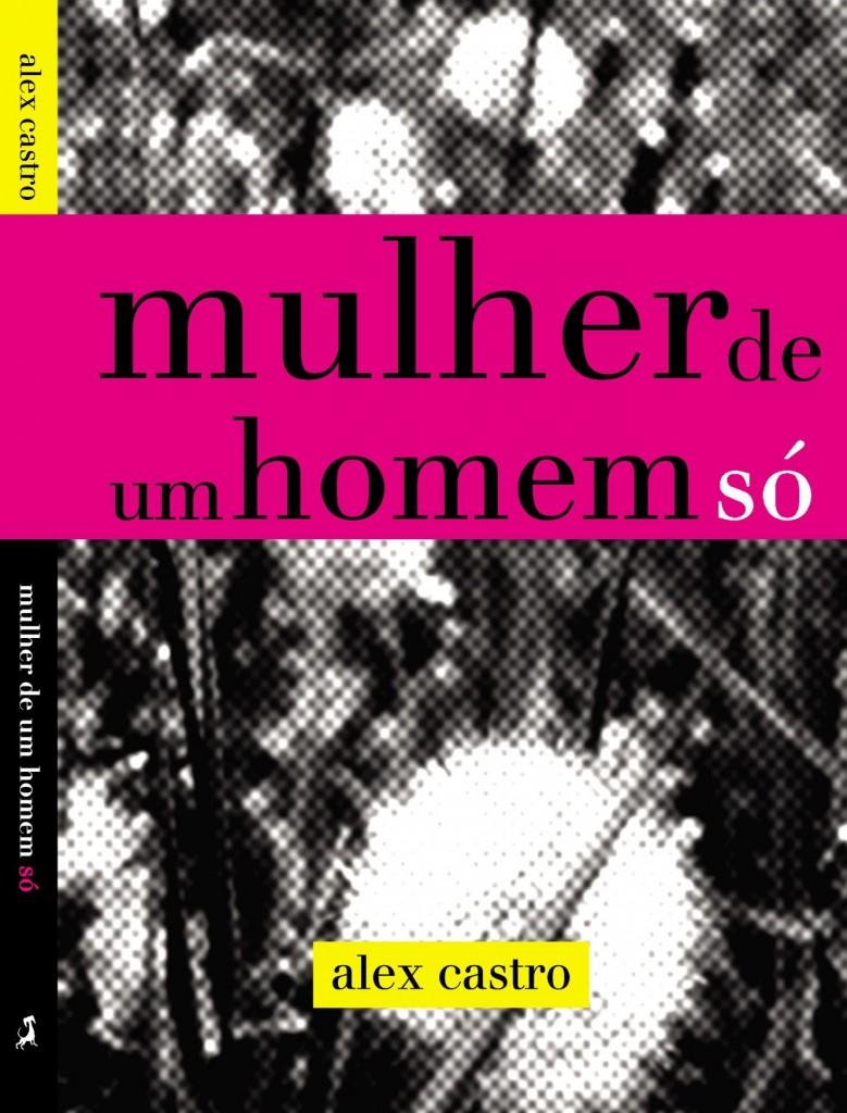 Mulher de Um Homem Só, romance de Alex Castro