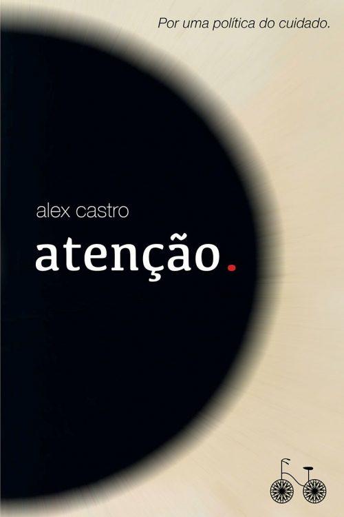 """""""Atenção."""", de Alex Castro, publicado pela Editora Rocco em 2019"""