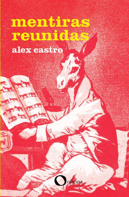 Mentiras Reunidas, novo livro de Alex Castro.